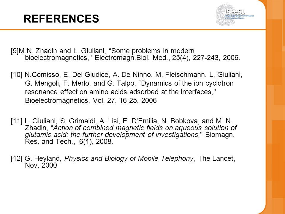 REFERENCES [9]M.N. Zhadin and L. Giuliani, Some problems in modern bioelectromagnetics, Electromagn.Biol. Med., 25(4), 227-243, 2006.